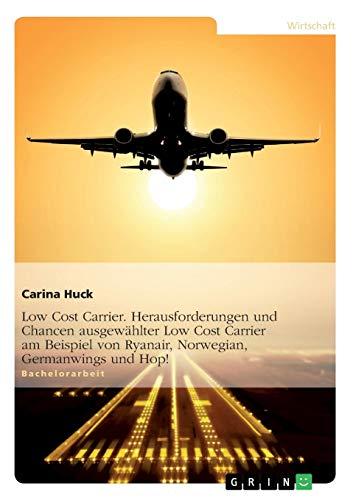 Low Cost Carrier. Herausforderungen und Chancen ausgewählter Low Cost Carrier am Beispiel von Ryanair, Norwegian, Germanwings und Hop!