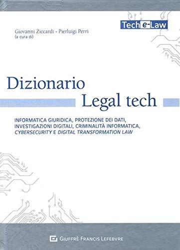 Dizionario Legal tech. Informatica giuridica, protezione dei dati, investigazioni digitali, criminalità informatica, cybersecurity e digital transformation law