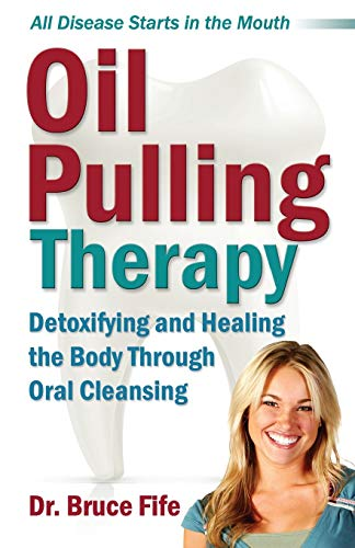 Compare Textbook Prices for Oil Pulling Therapy: Detoxifying and Healing the Body Through Oral Cleansing 2nd ed. Edition ISBN 9781936709168 by Fife, Bruce