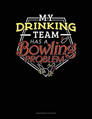 My Drinking Team Has A Bowling Problem: Maintenance Log Book