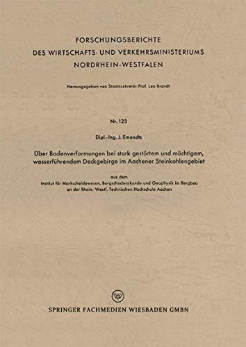 Über Bodenverformungen bei stark gestörtem und mächtigem, wasserführendem Deckgebirge im Aachener Steinkohlengebiet: aus dem Institut für ... Nordrhein-Westfalen (123), Band 123)