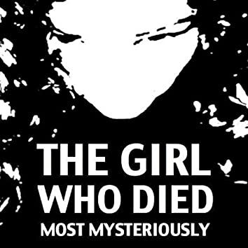 The Girl Who Died Most Mysteriously