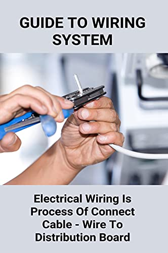 Guide To Wiring System: Electrical Wiring Is Process Of Connect Cable -...
