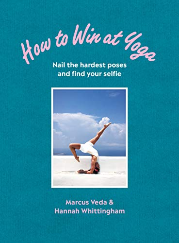 How to Win at Yoga: Nail the hardest poses and find your selfie (English Edition)