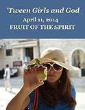 'Tween Girls and God - Fruit of the Spirit