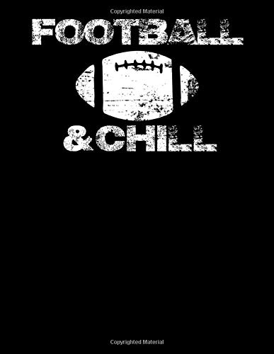 Football & Chill: Football Notebook 8.5x11 With 200 College Ruled Pages An Excellent Football Themed Gift for Players, Coaches and Fans