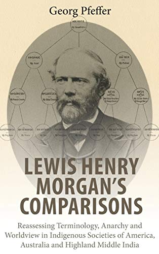 Lewis Henry Morgan's Comparisons: Reassessing Terminology, Anarchy and Worldview in Indigenous Societies of America, Australia and Highland Middle Ind