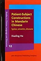 Patient-Subject Constructions in Mandarin Chinese: Syntax, Semantics, Discourse (Studies in Chinese Language and Discourse)