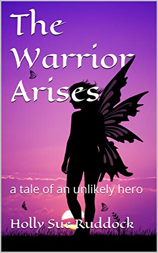 The Warrior Arises: a tale of an unlikely hero (The Light Of Beathra Book 1) by [Holly Sue Ruddock]