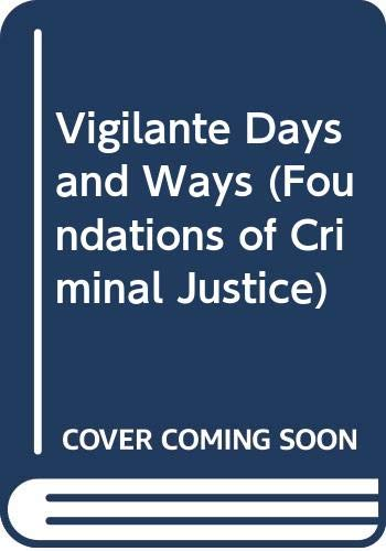 Vigilante Days and Ways (Foundations of Criminal Justice)