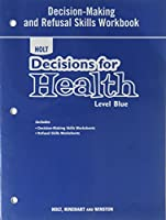 Decisions for Health Level Blue, Grade 8 Decision-making and Refusal Skills Workbook: Holt Decisions for Health (Decisions for Health 2009)