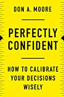 Perfectly Confident: How to Calibrate Your Decisions Wisely