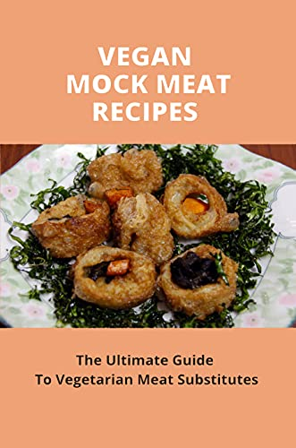 Vegan Mock Meat Recipes: The Ultimate Guide To Vegetarian Meat Substitutes: Low Carb Vegan Recipes (English Edition)