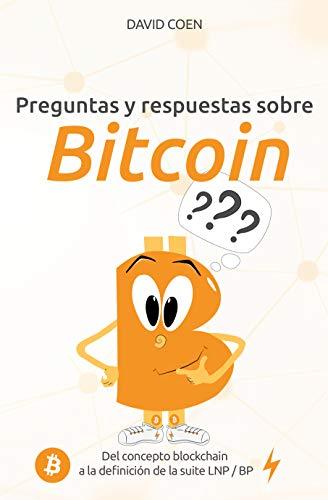 Preguntas y respuestas sobre Bitcoin: del concepto blockchain a la definición de la suite LNP / BP eBook: Coen, David, Prina, Marianna, Bastardo, Javier: Amazon.es: Tienda Kindle