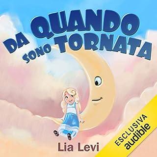 Da quando sono tornata                   Di:                                                                                                                                 Lia Levi                               Letto da:                                                                                                                                 Erica Laiolo                      Durata:  4 ore e 54 min     17 recensioni     Totali 4,2