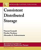 Consistent Distributed Storage (Synthesis Lectures on Distributed Computing Theory)