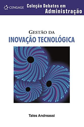 Gestão Da Inovação Tecnológica: Coleção Debates Em Administração
