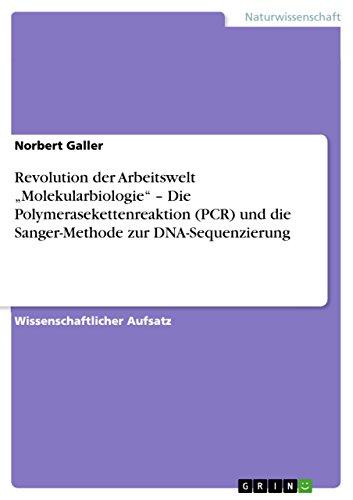 """Revolution der Arbeitswelt """"Molekularbiologie"""" – Die Polymerasekettenreaktion (PCR) und die Sanger-Methode zur DNA-Sequenzierung"""