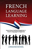 French Language Learning: French Short Stories For Beginners + French Language for Beginners