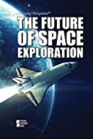 The Future of Space Exploration (Opposing Viewpoints)