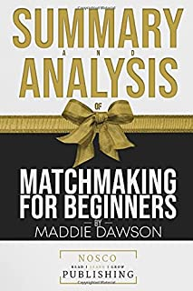 Summary and Analysis of Matchmaking for Beginners by Maddie Dawson