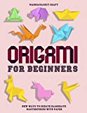 Origami For Begineers: Best Origami For Beginners With A Step-by-Step Introduction to the Art of Paper Folding, with More Than 16 Innovative Designs, ... Beginners is Great for Both Kids and Adults