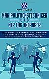 Manipulationstechniken und NLP für Anfänger: Durch Manipulation
