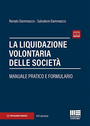 La liquidazione volontaria delle società. Manuale pratico e formulario