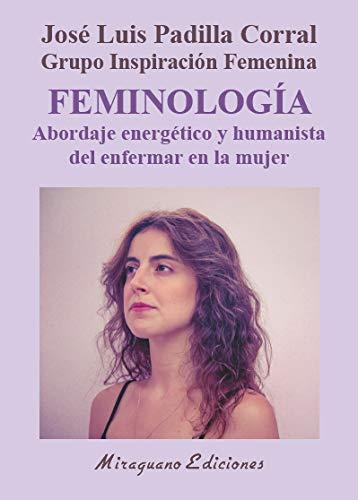 Feminología. Abordaje energético y humanista del enfermar en la mujer (Medicinas Blandas)
