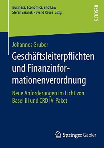 Geschäftsleiterpflichten und Finanzinformationenverordnung: Neue Anforderungen im Licht von Basel III und CRD IV-Paket (Business, Economics, and Law)