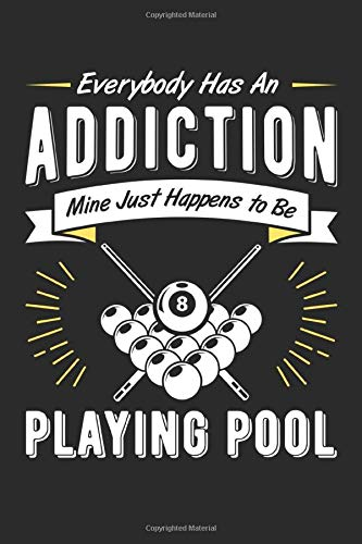 Everybody Has An Addiction Mine Just Happens To Be Playing Pool: Blank Lined 6 X 9 Notebook Journal For Pool Players / Billiards Lovers