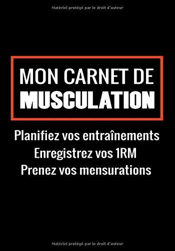 Mon Carnet de Musculation: Suivi d'entraînements   Planifiez vos Routines, Notez vos Mensurations et 1RM   17,78 x 25,4 cm, 165 pages