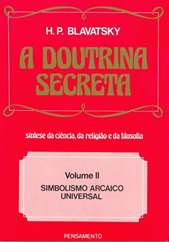A Doutrina Secreta - (Vol. II): Simbolismo Arcaico Universal: Volume 2