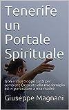 Tenerife un Portale Spirituale: Non e' mai troppo tardi per cambiare Dedicato alla mia famiglia ed in particolare a mia madre (Cronache da Tenerife Vol. 1) (Italian Edition)
