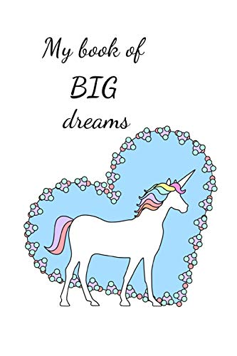 My book fo BIG dreams: Unicorn Heart Notebook/Journal/Diary (6 x 9) 120 Lined pages