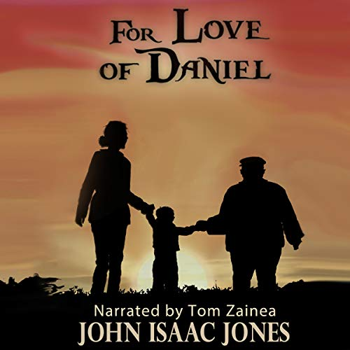 For Love of Daniel                   By:                                                                                                                                 John Isaac Jones                               Narrated by:                                                                                                                                 Tom Zainea                      Length: 2 hrs and 59 mins     1 rating     Overall 5.0