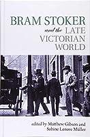 Bram Stoker and the Late Victorian World (Clemson University Press)