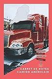 Carnet de notes camion américain: Un carnet de notes ligné 15,24 x 22,86 cm - Joli journal soigné à offrir à un amoureux de camion américain