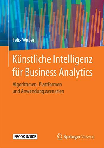 [画像:Kuenstliche Intelligenz fuer Business Analytics: Algorithmen, Plattformen und Anwendungsszenarien]