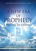A New Era of Prophecy: Prepare to Listen!