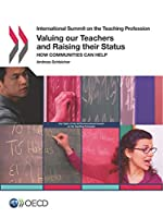 International Summit on the Teaching Profession Valuing Our Teachers and Raising Their Status How Communities Can Help