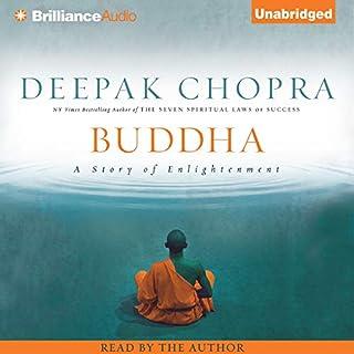 Buddha     A Story of Enlightenment              Written by:                                                                                                                                 Deepak Chopra                               Narrated by:                                                                                                                                 Deepak Chopra                      Length: 9 hrs and 16 mins     5 ratings     Overall 4.2