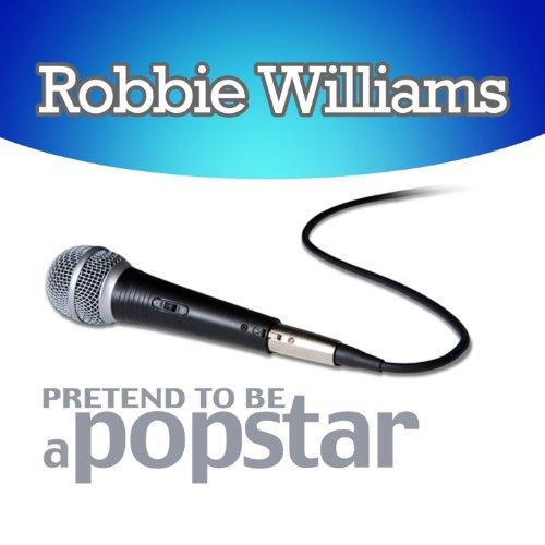 Robbie Williams - Pretend to Be a Popstar