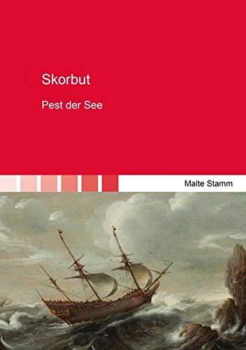 Skorbut: Pest der See (Berichte aus der Geschichtswissenschaft)