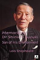 Memories of Dr Shinichi Suzuki: Son of His Environment