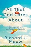 All That God Cares About: Common Grace and Divine Delight