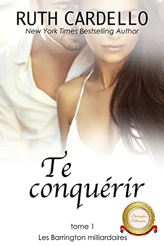 Te conquérir (Les Barrington milliardaires, tome 1) (French Edition)