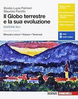 Kit libro scolasticoGLOBO TERRESTRE E SUA EVOLUZIONE ED. BLU - MINERALI E ROCCE VULCANI TERREMOTI+ 1 copertine trasparenti + evidenziatore...