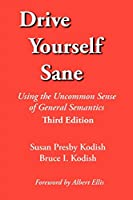 Drive Yourself Sane: Using the Uncommon Sense of General Semantics. Third Edition.