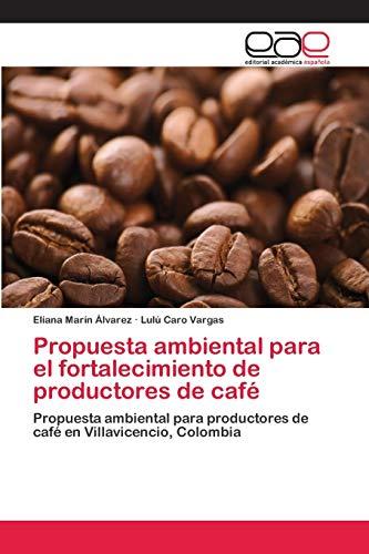 Propuesta ambiental para el fortalecimiento de productores de café: Propuesta ambiental para productores de café en Villavicencio, Colombia